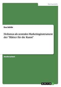 "Holismus ALS Zentrales Marketinginstrument Der ""Blatter Fur Die Kunst"""