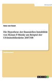 Die Hypothese Der Finanziellen Instabilitat Von Hyman P. Minsky Am Beispiel Der Us-Immobilienkrise 2007/08