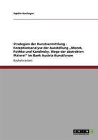 """Strategien Der Kunstvermittlung - Rezeptionsanalyse Der Ausstellung """"Monet, Rothko Und Kandinsky. Wege Der Abstrakten Malerei Im Bank Austria Kunstforum"""