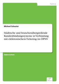 Stadtische Und Branchenubergreifende Kundenbindungssysteme in Verbindung Mit Elektronischem Ticketing Im Opnv