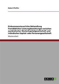 Einkommensteuerliche Behandlung Fremdublicher Leistungsbeziehungen Zwischen Auslandischer Mutterkapitalgesellschaft Und Inlandischer Kapital- Oder Per