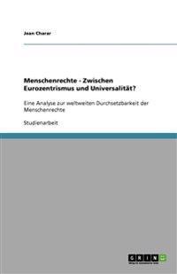 Menschenrechte - Zwischen Eurozentrismus Und Universalitat?