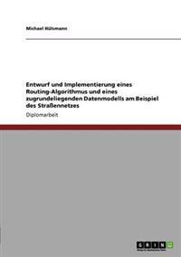 Entwurf Und Implementierung Eines Routing-Algorithmus Und Eines Zugrundeliegenden Datenmodells Am Beispiel Des Straennetzes