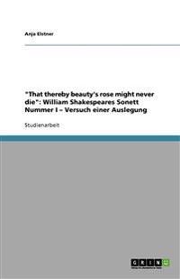 """""""That thereby beauty's rose might never die"""": William Shakespeares Sonett Nummer I - Versuch einer Auslegung"""