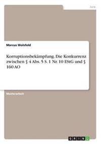 Korruptionsbekampfung. Die Konkurrenz Zwischen 4 ABS. 5 S. 1 NR. 10 Estg Und 160 Ao