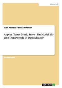 Apples iTunes Music Store - Ein Modell Fur Eine Trendwende in Deutschland?