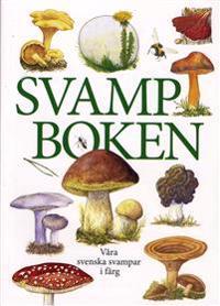 Svampboken : våra svenska svampar i färg