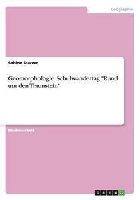 """Geomorphologie. Schulwandertag """"Rund um den Traunstein"""""""