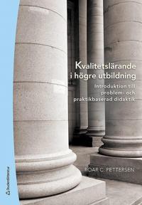 Kvalitetslärande i högre utbildning : introduktion till problem- och praktikbaserad didaktik