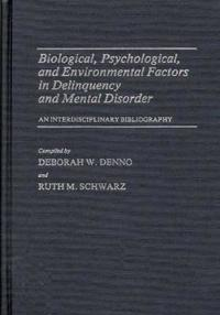 Biological, Psychological, and Environmental Factors in Delinquency and Mental Disorder