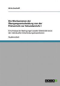 Die Mechanismen Der Ubergangsentscheidung Von Der Primarstufe Zur Sekundarstufe I