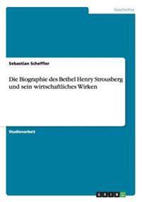 Die Biographie Des Bethel Henry Strousberg Und Sein Wirtschaftliches Wirken