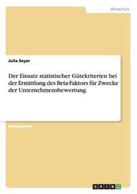 Der Einsatz Statistischer Gutekriterien Bei Der Ermittlung Des Beta-Faktors Fur Zwecke Der Unternehmensbewertung