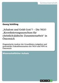 """""""Schalom Und Gru Gott? - Die Ngo """"Koordinierungsausschuss Fur Christlich-Judische Zusammenarbeit in Osterreich"""