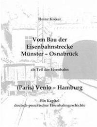 Vom Bau Der Eisenbahnstrecke Munster-Osnabruck, ALS Teil Der Eisenbahn (Paris) Venlo-Hamburg