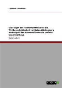 Die Folgen Der Finanzmarktkrise Fur Die Wettbewerbsfahigkeit Von Baden-Wurttemberg Am Beispiel Der Automobilindustrie Und Des Maschinenbaus