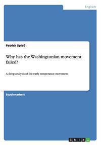Why has the Washingtonian movement failed?