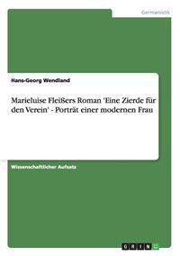 Marieluise Fleiers Roman 'Eine Zierde Fur Den Verein' - Portrat Einer Modernen Frau