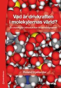 Vad är drivkraften i molekylernas värld? : en molekylär introduktion till termodynamik