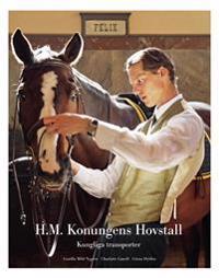 H.M. Konungens Hovstall : kungliga transporter - Gunilla Mild Nygren pdf epub