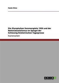 Die Olympischen Sommerspiele 1936 Und Der Nationalsozialismus Im Spiegel Der Schleswig-Holsteinischen Tagespresse