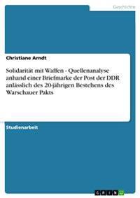 Solidaritat Mit Waffen - Quellenanalyse Anhand Einer Briefmarke Der Post Der Ddr Anlasslich Des 20-Jahrigen Bestehens Des Warschauer Pakts