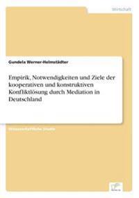 Empirik, Notwendigkeiten Und Ziele Der Kooperativen Und Konstruktiven Konfliktlosung Durch Mediation in Deutschland