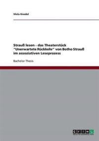 """Strau Lesen - Das Theaterstuck """"Unerwartete Ruckkehr"""" Von Botho Strau Im Assoziativen Leseprozess"""