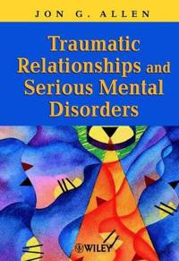 Traumatic Relationships and Serious Mental Disorders