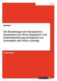 Die Bemuhungen Der Europaischen Kommission Um 'Better Regulation' Und Entburokratisierung ALS Ergebnis Von Isomorphie Und 'Policy Learning'