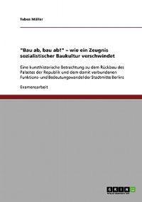 Bau AB, Bau AB! - Wie Ein Zeugnis Sozialistischer Baukultur Verschwindet