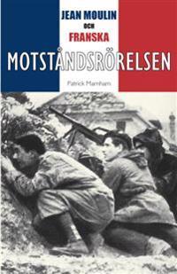 Jean Moulin : ledare för den franska motståndsrörelsen