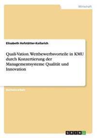 Quali-Vation. Wettbewerbsvorteile in Kmu Durch Konzertierung Der Managementsysteme Qualitat Und Innovation