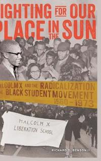 Fighting for our place in the sun - malcolm x and the radicalization of the