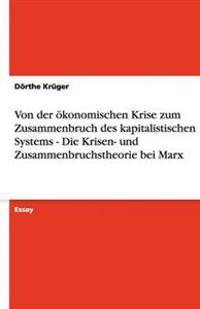 Von Der Okonomischen Krise Zum Zusammenbruch Des Kapitalistischen Systems - Die Krisen- Und Zusammenbruchstheorie Bei Marx