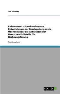 Enforcement - Stand Und Neuere Entwicklungen Der Gesetzgebung Sowie Uberblick Uber Die Aktivitaten Der Deutschen Prufstelle Fur Rechnungslegung