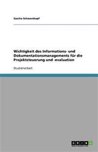 Wichtigkeit Des Informations- Und Dokumentationsmanagements Fur Die Projektsteuerung Und -Evaluation