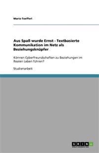 Aus Spass Wurde Ernst - Textbasierte Kommunikation Im Netz ALS Beziehungsknupfer