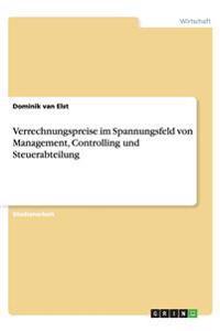 Verrechnungspreise Im Spannungsfeld Von Management, Controlling Und Steuerabteilung