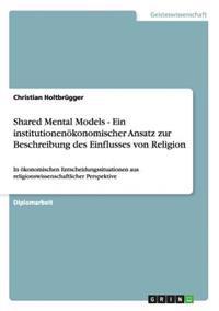 Shared Mental Models - Ein Institutionenoekonomischer Ansatz Zur Beschreibung Des Einflusses Von Religion