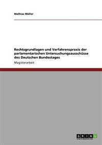 Rechtsgrundlagen Und Verfahrenspraxis Der Parlamentarischen Untersuchungsausschusse Des Deutschen Bundestages
