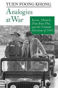 Analogies at War: Korea, Munich, Dien Bien Phu, and the Vietnam Decisions of 1965