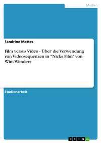 """Film Versus Video - Uber Die Verwendung Von Videosequenzen in """"Nicks Film"""" Von Wim Wenders"""