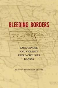 Bleeding Borders: Race, Gender, and Violence in Pre-Civil War Kansas