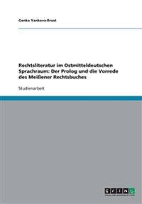 Rechtsliteratur Im Ostmitteldeutschen Sprachraum: Der PROLOG Und Die Vorrede Des Meissener Rechtsbuches