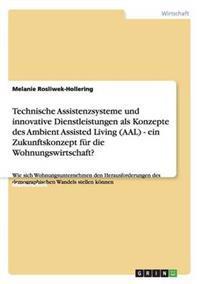 Technische Assistenzsysteme Und Innovative Dienstleistungen ALS Konzepte Des Ambient Assisted Living (Aal) - Ein Zukunftskonzept Fur Die Wohnungswirts