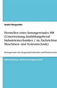 Herstellen Eines Innengewindes M8 (Unterweisung Ausbildungsberuf Industriemechaniker / -In, Fachrichtung Maschinen- Und Systemtechnik)