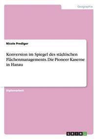 Konversion Im Spiegel Des Stadtischen Flachenmanagements. Die Pioneer Kaserne in Hanau