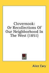 Clovernook: Or Recollections Of Our Neighborhood In The West (1851)