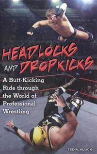 Headlocks and Dropkicks